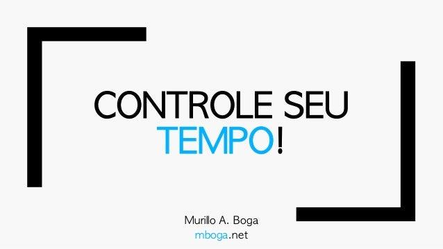 CONTROLESEU TEMPO! Murillo A.Boga mboga.net