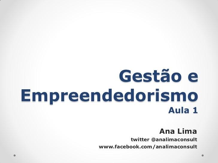 Gestão eEmpreendedorismo                             Aula 1                          Ana Lima                twitter @anal...