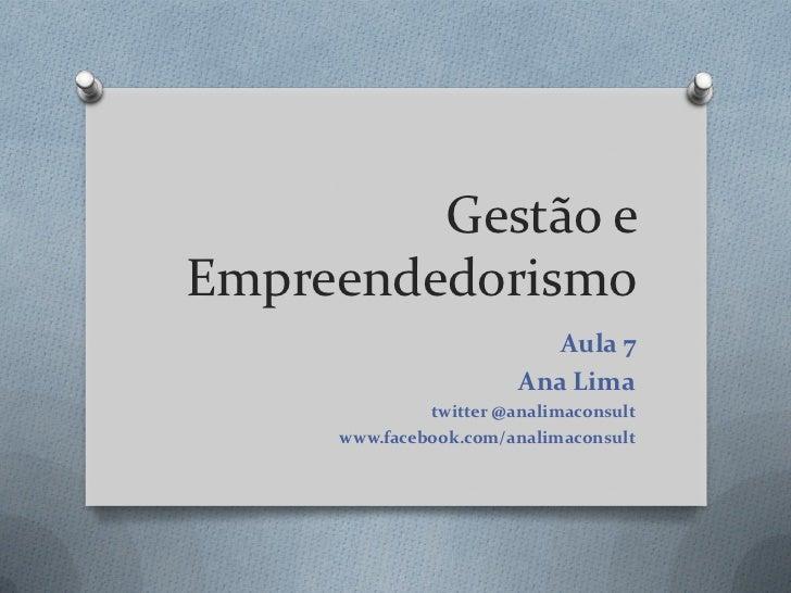 Gestão eEmpreendedorismo                           Aula 7                        Ana Lima              twitter @analimacon...