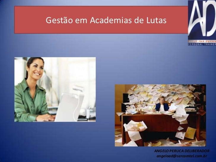 Gestão em Academias de Lutas                         ANGELO PERUCA DELIBERADOR                          angeload@sercomtel...