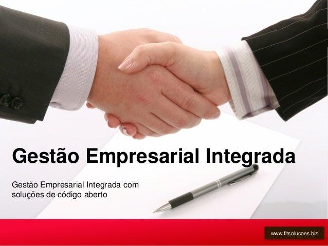 Gestão Empresarial Integrada com soluções de código aberto Gestão Empresarial Integrada www.fitsolucoes.biz