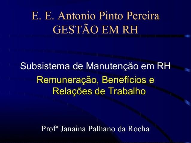 E. E. Antonio Pinto Pereira      GESTÃO EM RHSubsistema de Manutenção em RH   Remuneração, Benefícios e       Relações de ...