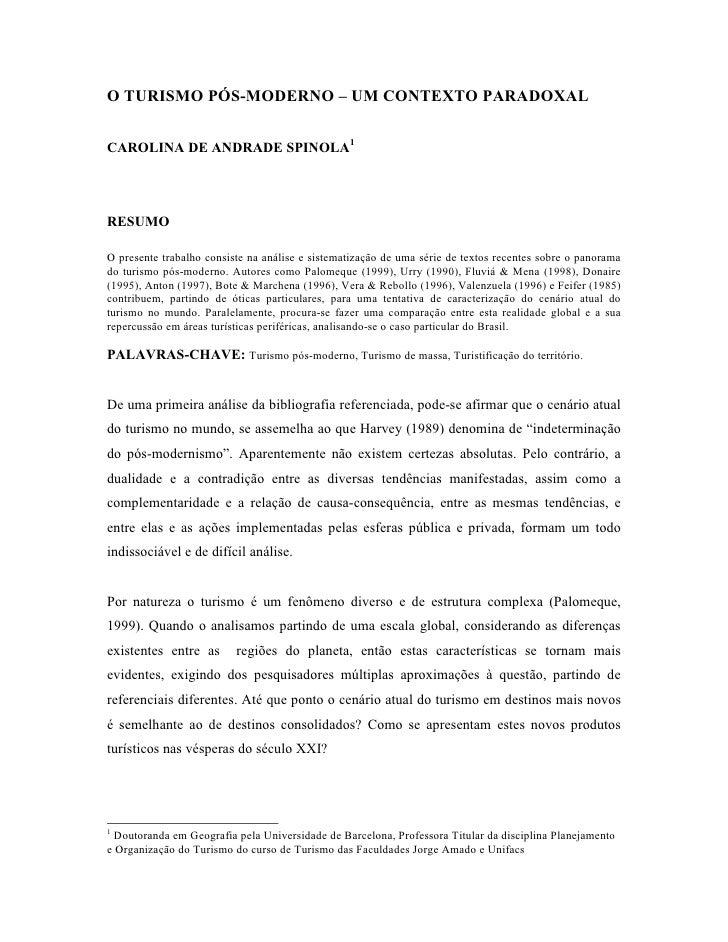 O TURISMO PÓS-MODERNO – UM CONTEXTO PARADOXAL   CAROLINA DE ANDRADE SPINOLA1     RESUMO  O presente trabalho consiste na a...