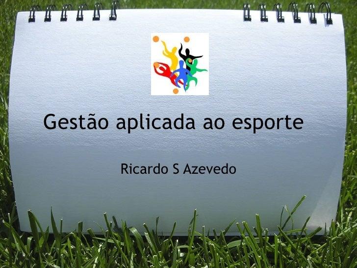 Gestão aplicada ao esporte       Ricardo S Azevedo