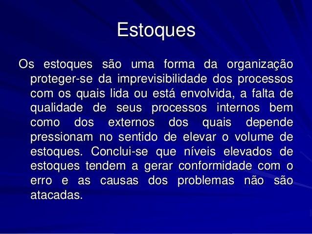 Estoques Os estoques são uma forma da organização proteger-se da imprevisibilidade dos processos com os quais lida ou está...