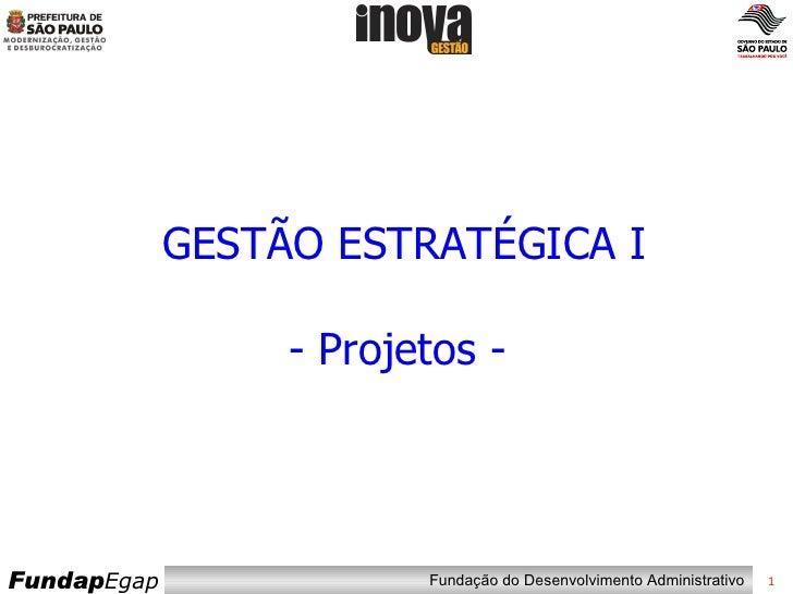 GESTÃO ESTRATÉGICA I - Projetos -