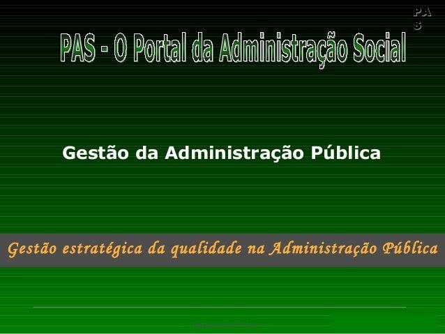 PAPA SS Administração Pública PAS – O Portal da Administração Social Gestão da Administração Pública Gestão estratégica da...