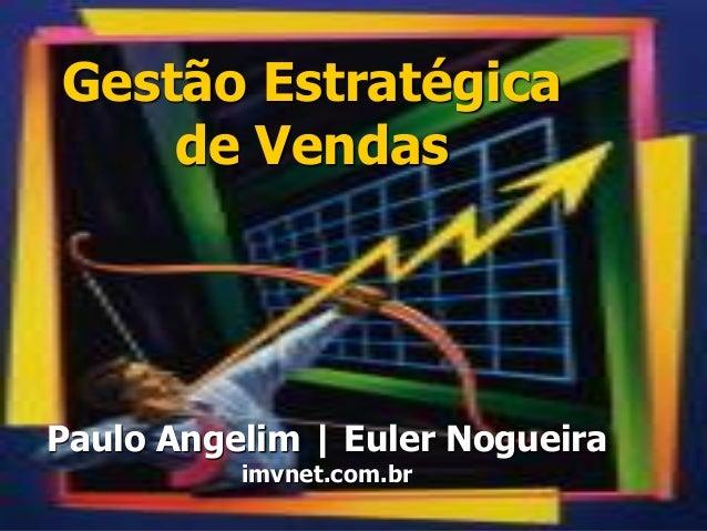 Gestão Estratégica de Vendas 1 Gestão Estratégica de Vendas Paulo Angelim | Euler Nogueira imvnet.com.br