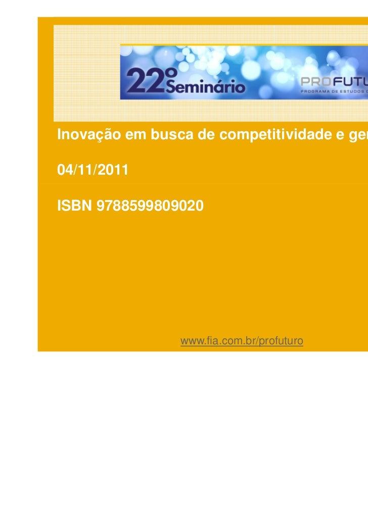 Inovação em busca de competitividade e geração de valor04/11/2011ISBN 9788599809020                www.fia.com.br/profuturo
