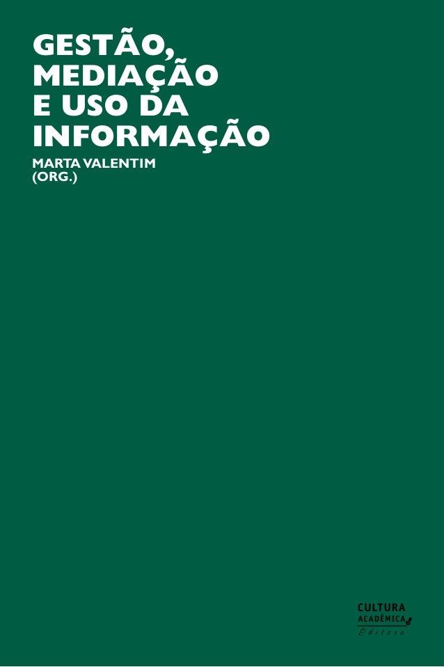 GESTÃO, MEDIAÇÃO E USO DA INFORMAÇÃO MartaValentim (Org.)
