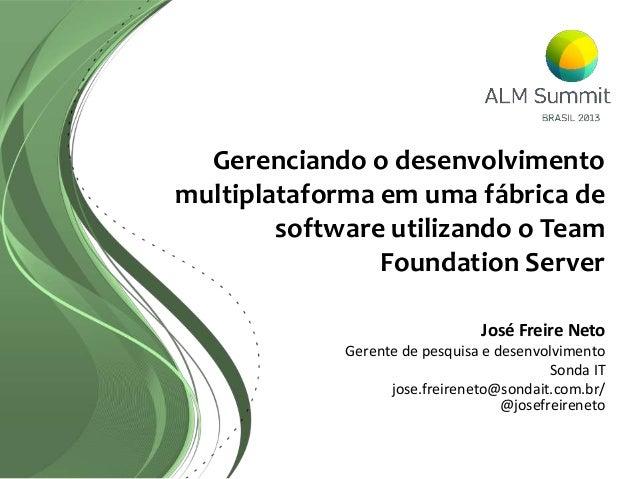Gerenciando o desenvolvimentomultiplataforma em uma fábrica de        software utilizando o Team                Foundation...