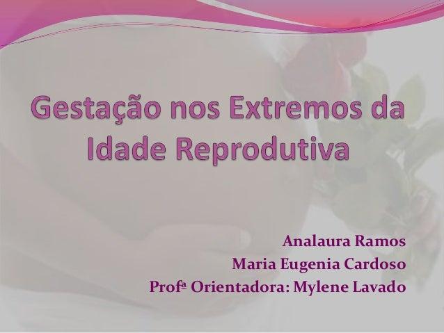 Analaura Ramos Maria Eugenia Cardoso Profª Orientadora: Mylene Lavado