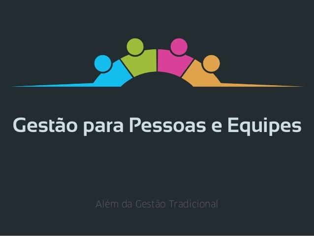 Gestão para Pessoas e Equipes Além da Gestão Tradicional