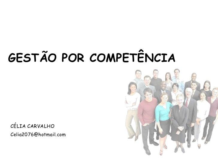 GESTÃO POR COMPETÊNCIACÉLIA CARVALHOCelia2076@hotmail.com