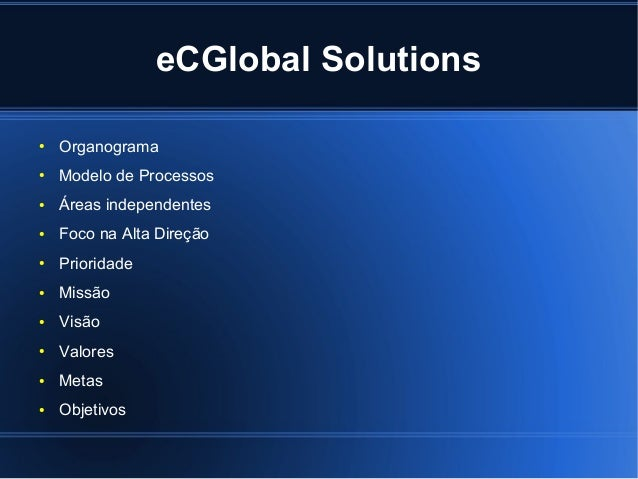 eCGlobal Solutions●   Organograma●   Modelo de Processos●   Áreas independentes●   Foco na Alta Direção●   Prioridade●   M...
