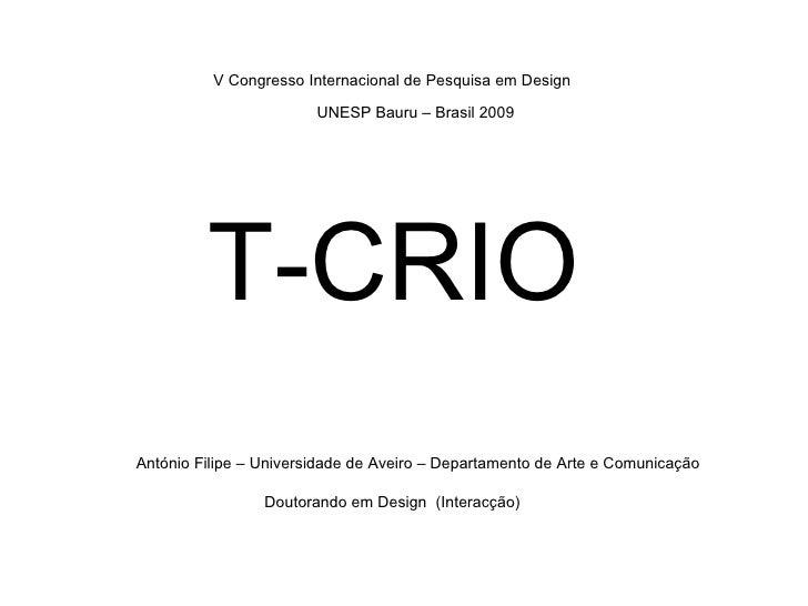 T-CRIO V Congresso Internacional de Pesquisa em Design  UNESP Bauru – Brasil 2009  António Filipe – Universidade de Aveiro...