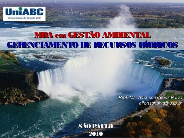MBA emGESTÃOAMBIENTALMBA emGESTÃOAMBIENTAL GERENCIAMENTODE RECURSOS HÍDRICOSGERENCIAMENTODE RECURSOS HÍDRICOS Prof. Ms. Al...