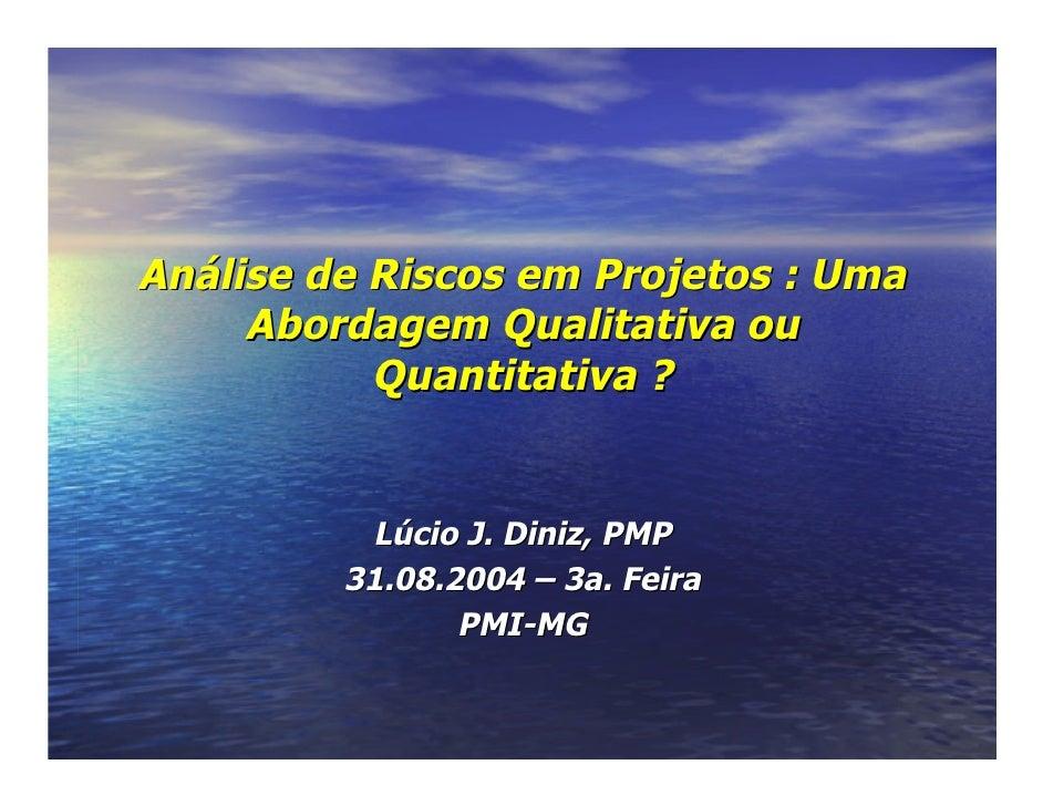 Análise de Riscos em Projetos : UmaAnálise de Riscos em Projetos : Uma Abordagem Qualitativa ouAbordagem Qualitativa ou Qu...