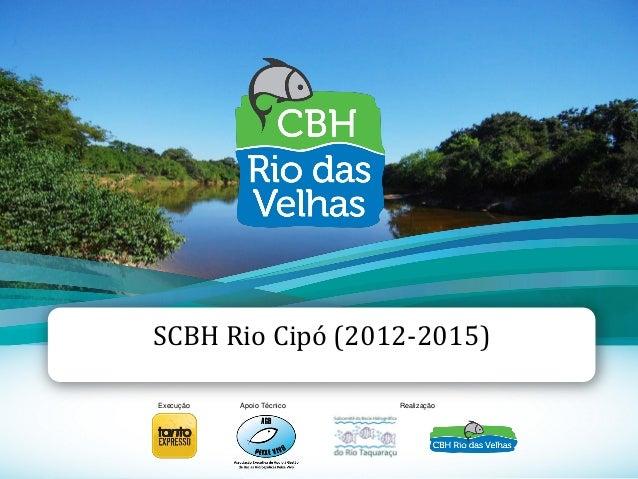 1 SCBH Rio Cipó (2012-2015) Execução Apoio Técnico Realização