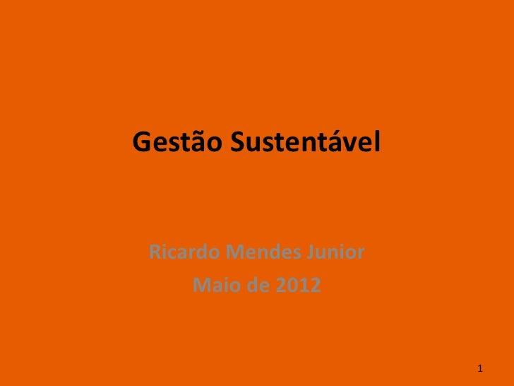 Gestão Sustentável Ricardo Mendes Junior      Maio de 2012                         1