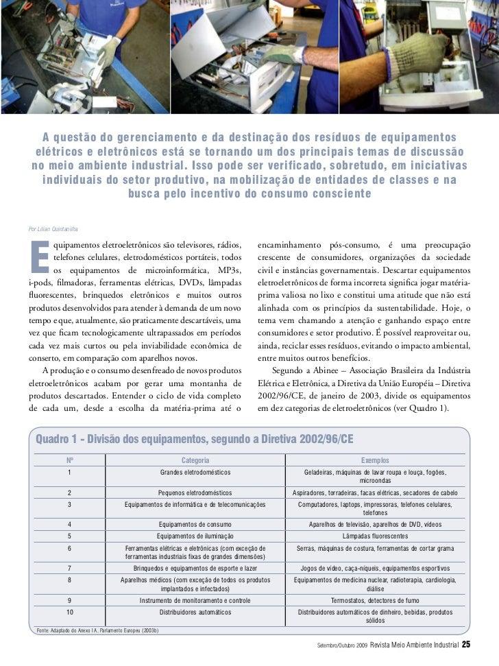 A questão do gerenciamento e da destinação dos resíduos de equipamentos  elétricos e eletrônicos está se tornando um dos p...