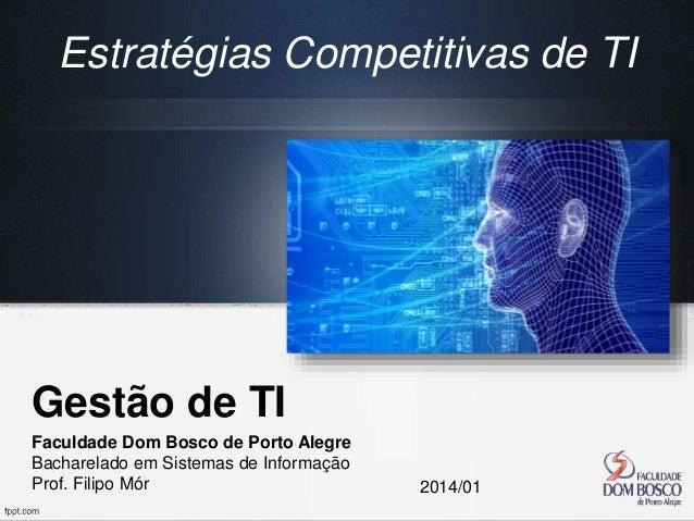 Gestão de TI Faculdade Dom Bosco de Porto Alegre Bacharelado em Sistemas de Informação Prof. Filipo Mór 2014/01 Estratégia...