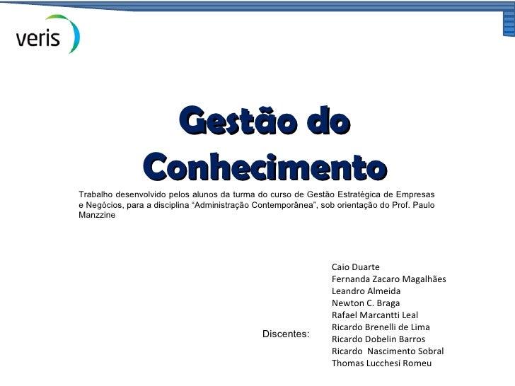 Gestão do                ConhecimentoTrabalho desenvolvido pelos alunos da turma do curso de Gestão Estratégica de Empresa...
