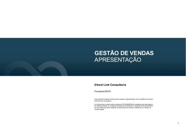 1 GESTÃO DE VENDAS APRESENTAÇÃO Direct Link Consultoria Fevereiro/2016 Este material foi desenvolvida para dar suporte à a...