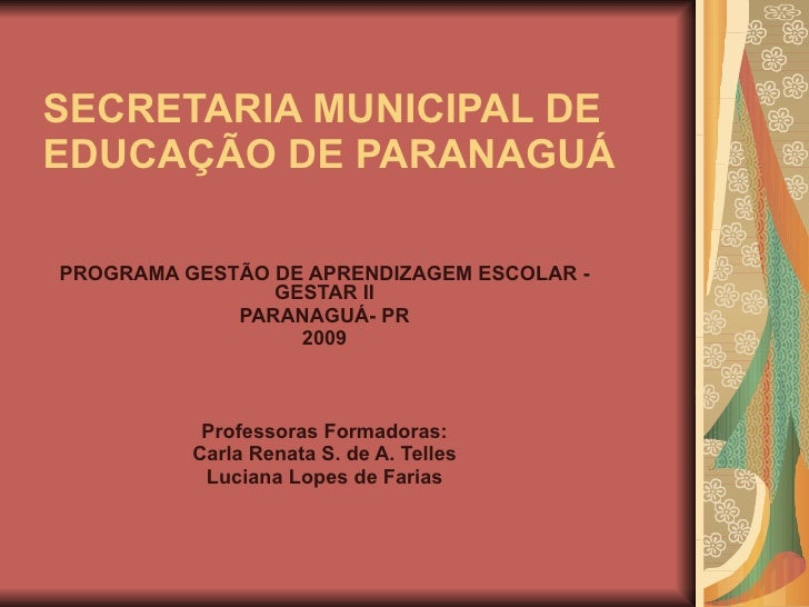 SECRETARIA MUNICIPAL DE EDUCAÇÃO DE PARANAGUÁ PROGRAMA GESTÃO DE APRENDIZAGEM ESCOLAR - GESTAR II PARANAGUÁ- PR 2009 Profe...
