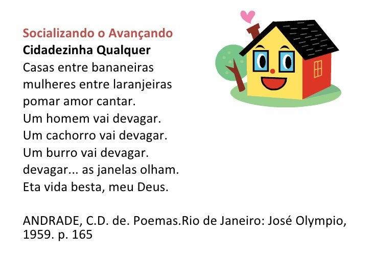 <ul><li>Socializando o Avançando </li></ul><ul><li>Cidadezinha Qualquer </li></ul><ul><li>Casas entre bananeiras </li></ul...