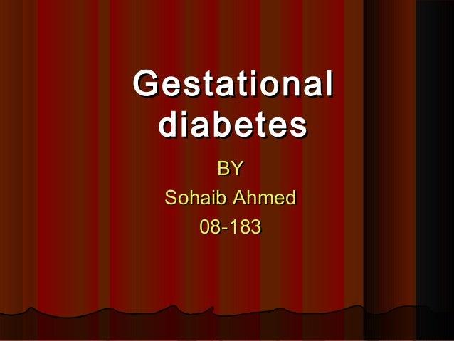GestationalGestational diabetesdiabetes BYBY Sohaib AhmedSohaib Ahmed 08-18308-183