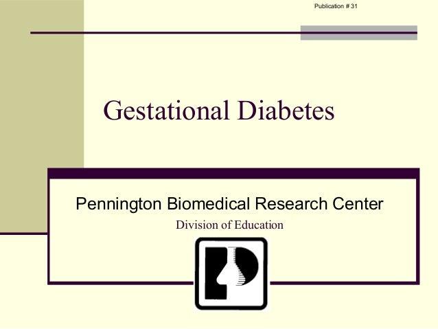 Publication # 31   Gestational DiabetesPennington Biomedical Research Center            Division of Education