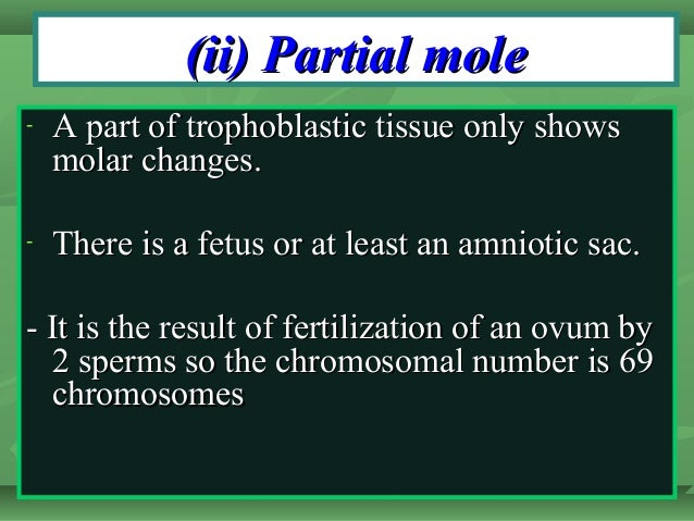 (ii) Partial mole(ii) Partial mole - A part of trophoblastic tissue only showsA part of trophoblastic tissue only shows mo...
