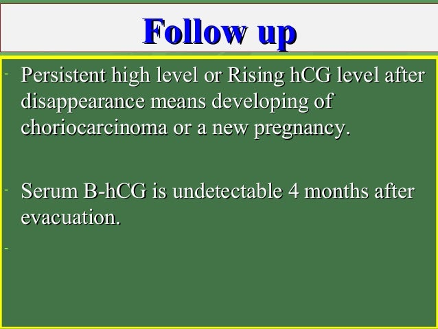 Follow upFollow up - Persistent high level or Rising hCG level afterPersistent high level or Rising hCG level after disapp...