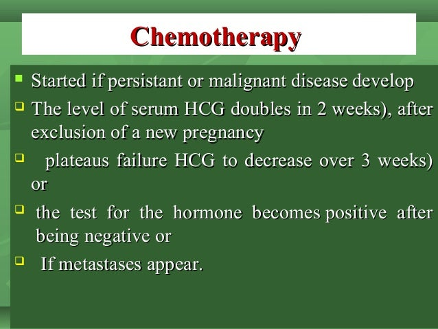ChemotherapyChemotherapy  Started if persistant or malignant disease developStarted if persistant or malignant disease de...