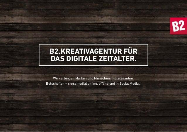 B2.KREATIVAGENTUR FÜR DAS DIGITALE ZEITALTER. Wir verbinden Marken und Menschen mit relevanten Botschaften – crossmedial o...