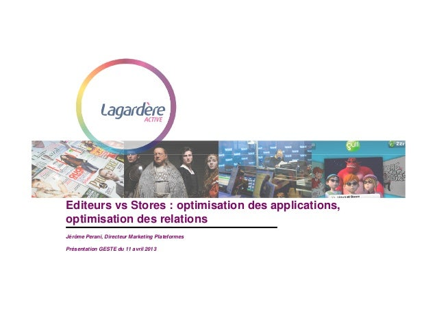 Editeurs vs Stores : optimisation des applications,optimisation des relationsJérôme Perani, Directeur Marketing Plateforme...