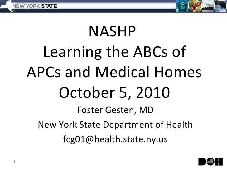 NASHP  Learning the ABCs of APCs and Medical Homes October 5, 2010 Foster Gesten, MD New York State Department of Health [...