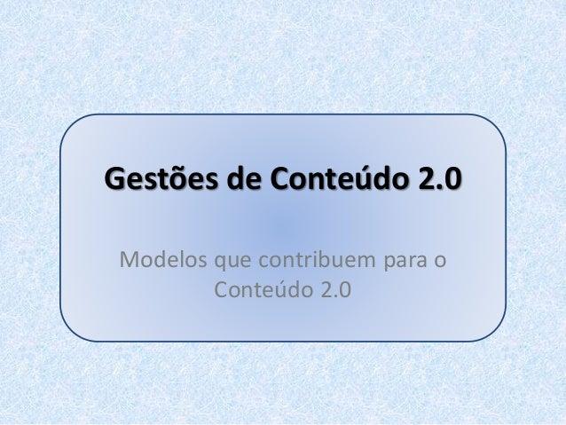 Gestões de Conteúdo 2.0 Modelos que contribuem para o Conteúdo 2.0