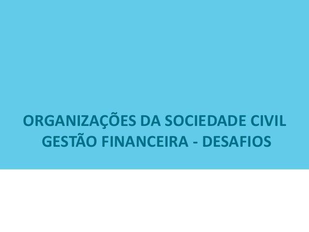 ORGANIZAÇÕES DA SOCIEDADE CIVIL GESTÃO FINANCEIRA - DESAFIOS
