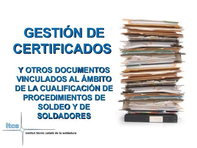 GESTIÓN DEGESTIÓN DE CERTIFICADOSCERTIFICADOS Y OTROS DOCUMENTOSY OTROS DOCUMENTOS VINCULADOS AL ÁMBITOVINCULADOS AL ÁMBIT...