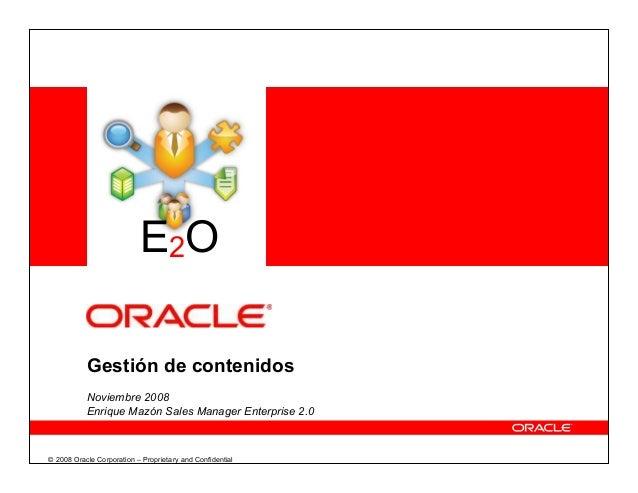 © 2008 Oracle Corporation – Proprietary and Confidential Gestión de contenidos Noviembre 2008 Enrique Mazón Sales Manager ...