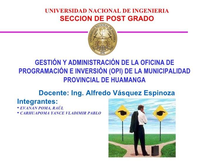 Docente: Ing. Alfredo Vásquez Espinoza GESTIÓN Y ADMINISTRACIÓN DE LA OFICINA DE PROGRAMACIÓN E INVERSIÓN (OPI) DE LA MUNI...