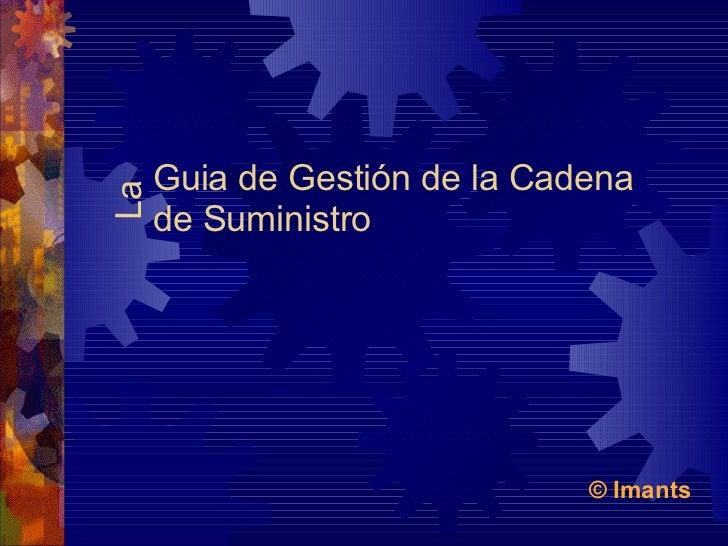 Guia de Gestión de la Cadena de Suministro © Imants La