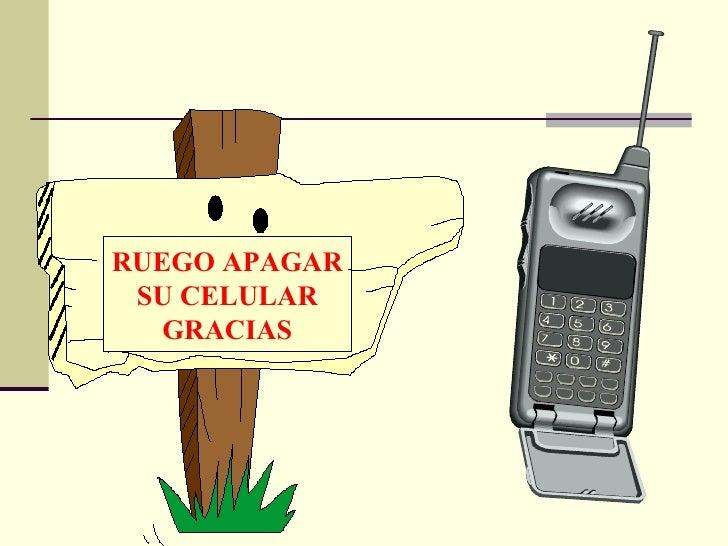 RUEGO APAGAR SU CELULAR GRACIAS