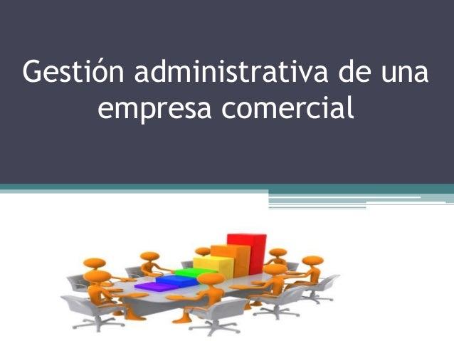 Gestión administrativa de una empresa comercial