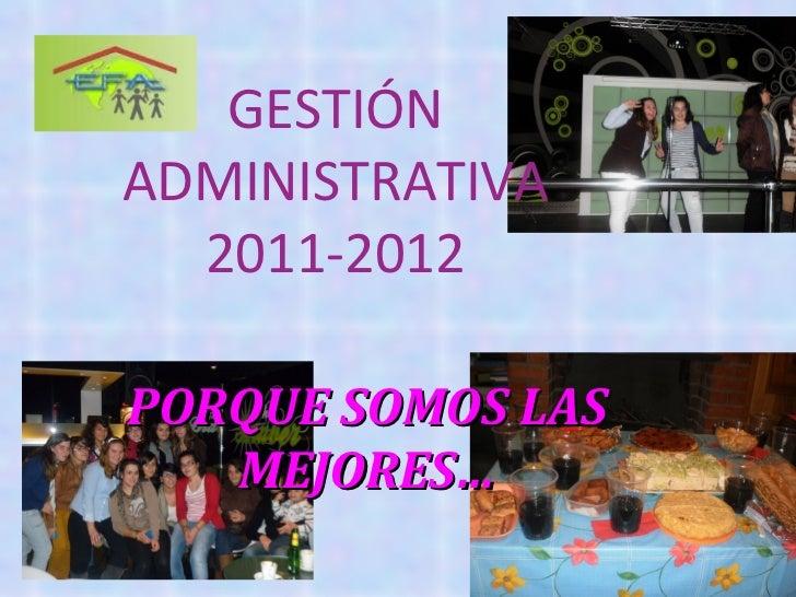 GESTIÓNADMINISTRATIVA  2011-2012PORQUE SOMOS LAS   MEJORES…