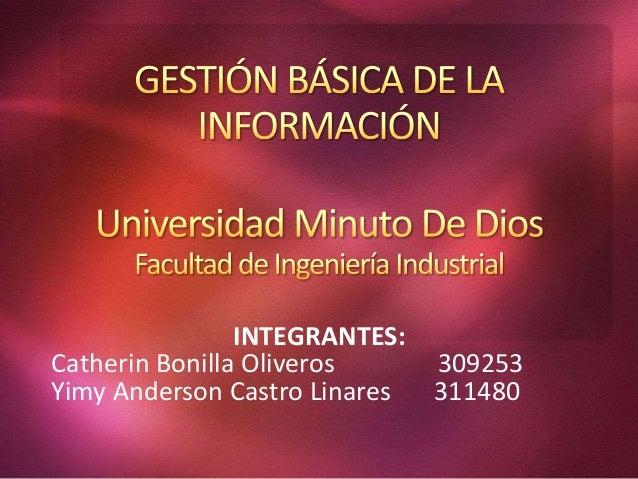 INTEGRANTES:Catherin Bonilla Oliveros      309253Yimy Anderson Castro Linares   311480
