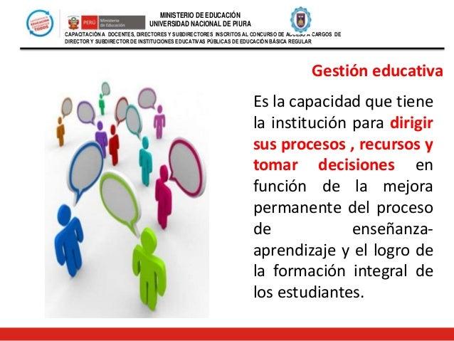 Gestión educativa Es la capacidad que tiene la institución para dirigir sus procesos , recursos y tomar decisiones en func...