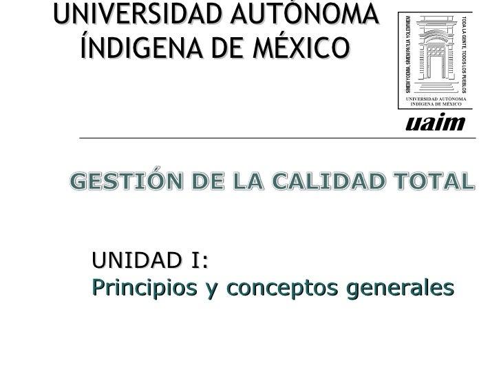 UNIVERSIDAD AUTÓNOMA ÍNDIGENA DE MÉXICO UNIDAD I:  Principios y conceptos generales